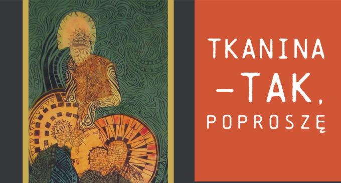 TKANINA – TAK, POPROSZĘ – zaproszenie na otwarcie wystawy
