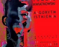 """,,Algorytm istnienia"""" Tomasza Kwiatkowskiego. POK zaprasza na wystawę"""